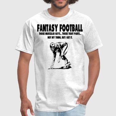 Fantasy Football Humor Fantasy Football - Men's T-Shirt