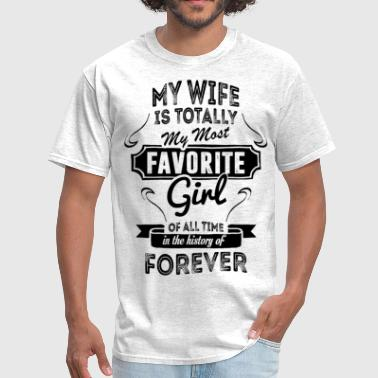 My Wife Is Totally My Most Favorite Girl  - Men's T-Shirt