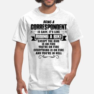 Being A Writer Is Easy Its Like Riding A Bike Except The Bike Is On Fire Youre On Fire Everything Is Being A Correspondent.... - Men's T-Shirt