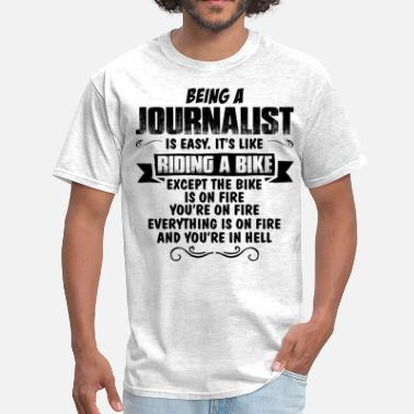 Being A Journalist Is Easy Its Like Riding A Bike Except The Bike Is On Fire Being A Journalist... - Men's T-Shirt