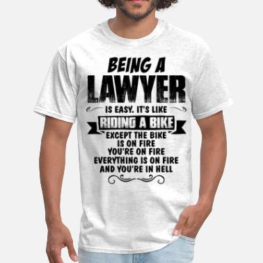 Being A Lawyer Is Easy Its Like Riding A Bike Except The Bike Is On Fire Being A Lawyer... - Men's T-Shirt