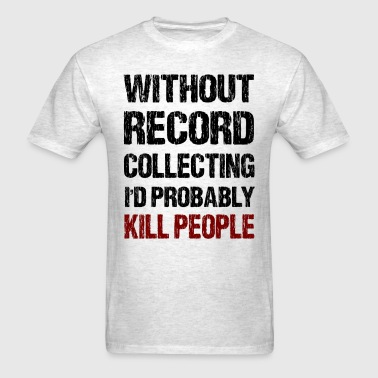 Funny Record Collecting - Men's T-Shirt