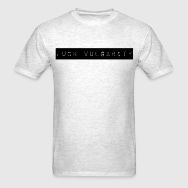 Fuck Vulgarity - Men's T-Shirt