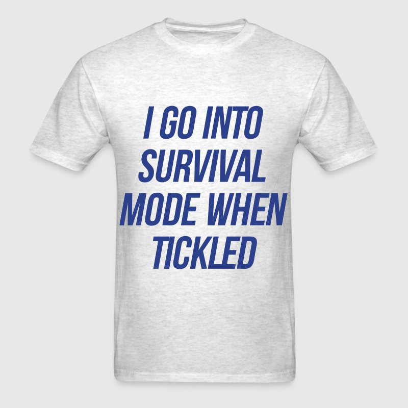I Go Into Survival Mode When Tickled - Men's T-Shirt