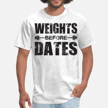 Before Weight Lifting Weights Before Dates - Men's T-Shirt