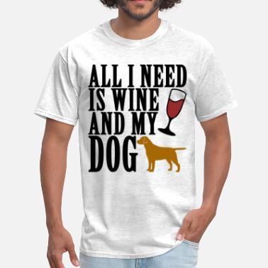 fdc8f6c7 All I Need Is Wine And My Dog all_i_need_is_wine_and_my_dog_shirt_ -  Men's T. Men's T-Shirt. all_i_need_is_wine_and_my_dog_shirt_