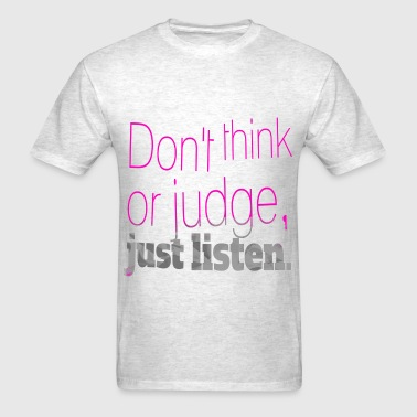 just listen quotes slogan - Men's T-Shirt