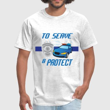 To Protect And Serve to serve and protect - Men's T-Shirt