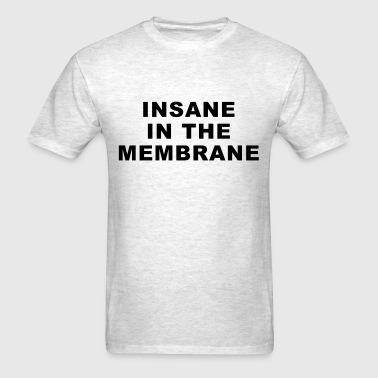 Insane In The Membrane - Men's T-Shirt