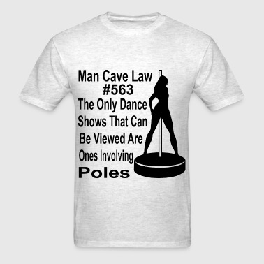 Man Cave Law #563 The Only Dance Shows That Can Be - Men's T-Shirt