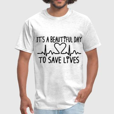 It's A Beautiful Day To Save Lives - Men's T-Shirt