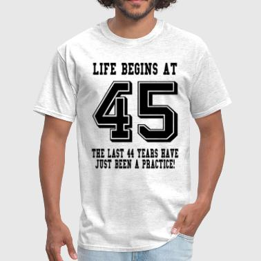 Life Begins At 45... 45th Birthday - Men's T-Shirt