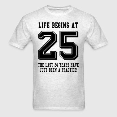 Life Begins At 25... 25th Birthday - Men's T-Shirt