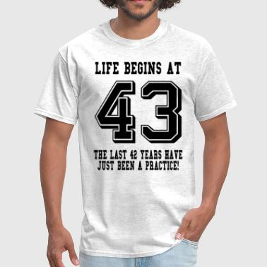 Life Begins At 43... 43rd Birthday - Men's T-Shirt