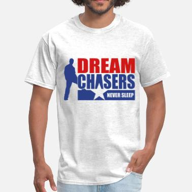 Dream Chasers Never Sleep Dream Chasers - Men's T-Shirt