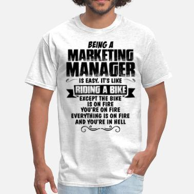 Being A Marketing Manager Is Easy Its Like Riding A Bike Except The Bike Is On Fire Being A Marketing Manager... - Men's T-Shirt