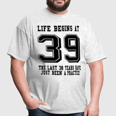 Life Begins At 39... 39th Birthday - Men's T-Shirt