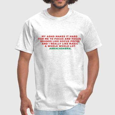 ADHD Funny Abracadabra Magic Quote - Men's T-Shirt