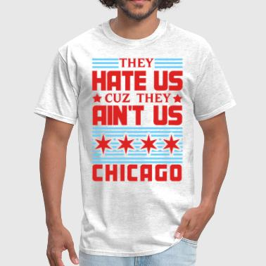 Chi Town Hate Us Cuz They Ain't Us - Chicago - Men's T-Shirt