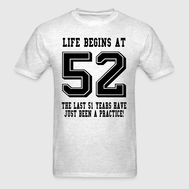 Life Begins At 52... 52nd Birthday - Men's T-Shirt