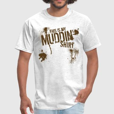 Mudding This is My Muddin' Shirt - Men's T-Shirt