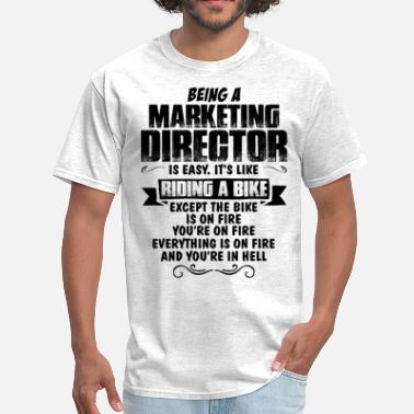 Being A Marketing Manager Is Easy Its Like Riding A Bike Except The Bike Is On Fire Being A Marketing Director... - Men's T-Shirt