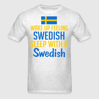Wake Up Feeling Swedish Sleep With A Swedish - Men's T-Shirt