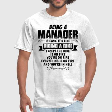 Being A Manager Is Easy Its Like Riding A Bike Except The Bike Is On Fire Being A Manager... - Men's T-Shirt