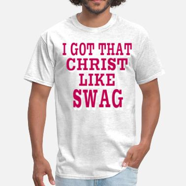 Christ Like Swag I GOT THAT CHRIST LIKE SWAG - Men's T-Shirt