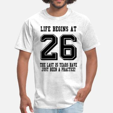 26 Birthday Life Begins At 26... 26th Birthday - Men's T-Shirt