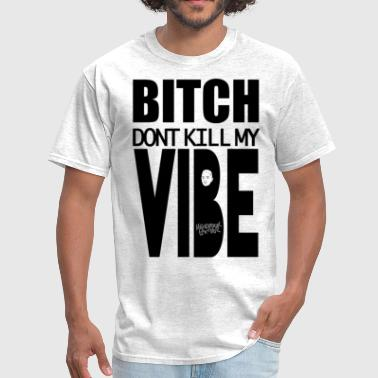 Kill bitch dont kill my vibe - Men's T-Shirt