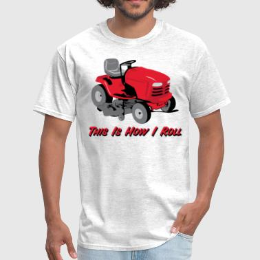 This Is How I Roll Mower - Men's T-Shirt