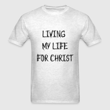LIVING MY LIFE FOR CHRIST - Men's T-Shirt