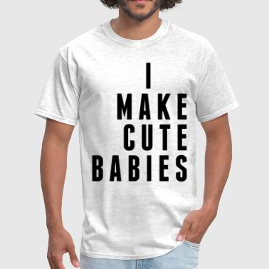 Adorable I Make Cute Babies - Men's T-Shirt