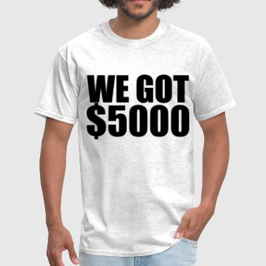 We got $5000 (1) - Men's T-Shirt