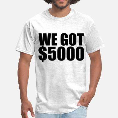 Garth Algar We got $5000 (1) - Men's T-Shirt
