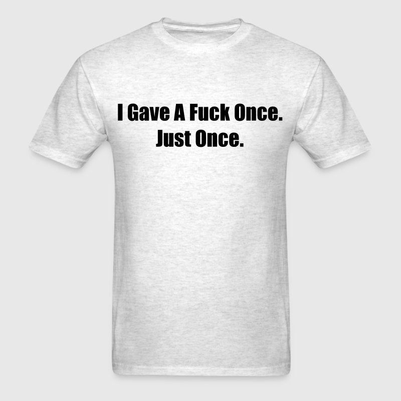 I Gave A Fuck Once. - Men's T-Shirt