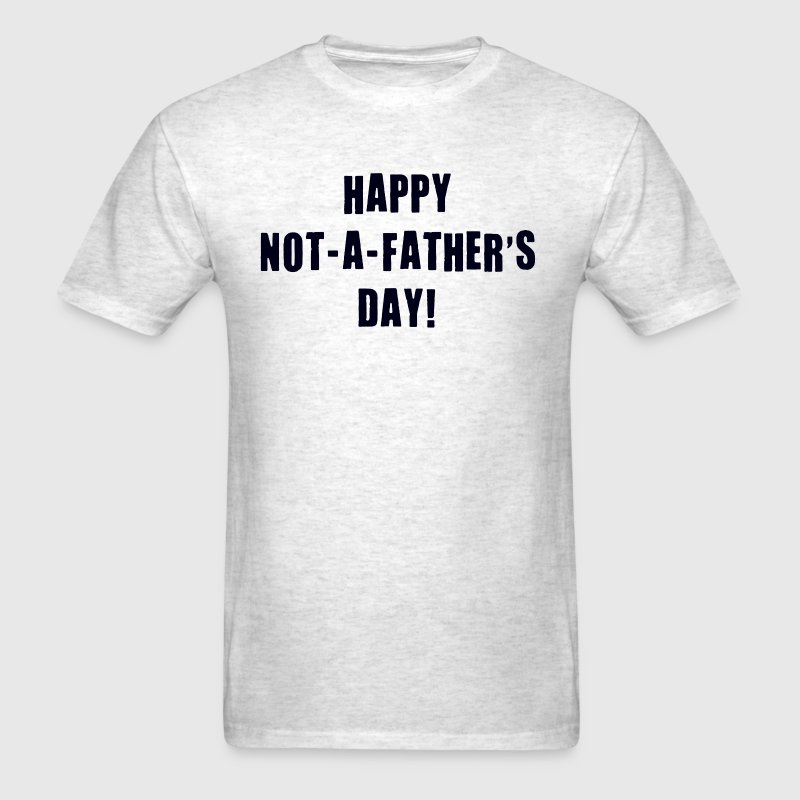 Happy Not A Father's Day - Men's T-Shirt