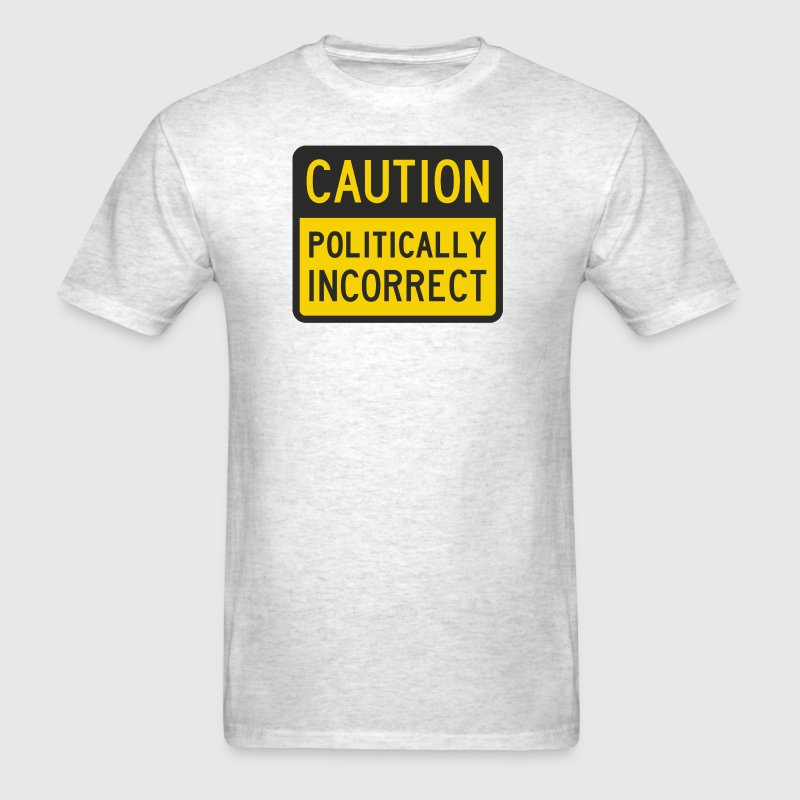 Caution Politically Incorrect - Men's T-Shirt