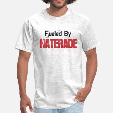 Fueled By Haterade (Blk txt) - Men's T-Shirt