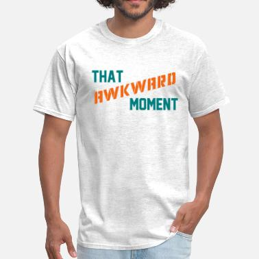 That Awkward Moment That Awkward Moment - Men's T-Shirt