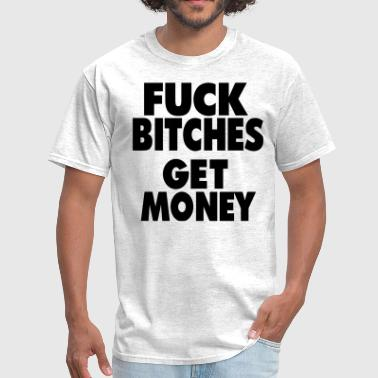 Fuck All You Hoes FUCK BITCHES GET MONEY - Men's T-Shirt