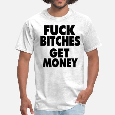 Fuck Money FUCK BITCHES GET MONEY - Men's T-Shirt