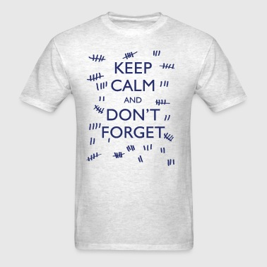 KEEP CALM AND DON'T FORGET - Men's T-Shirt