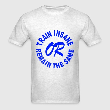 Train Insane Or Remain The Same Design - Men's T-Shirt