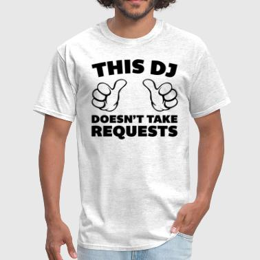 DJ Doesn't Take Requests  - Men's T-Shirt