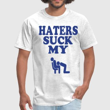 HATERS SUCK MY DICK - Men's T-Shirt