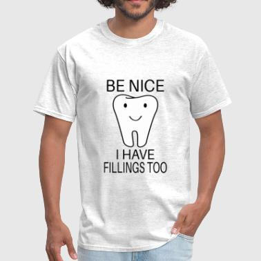 Be Nice I Have Fillings Too - Men's T-Shirt