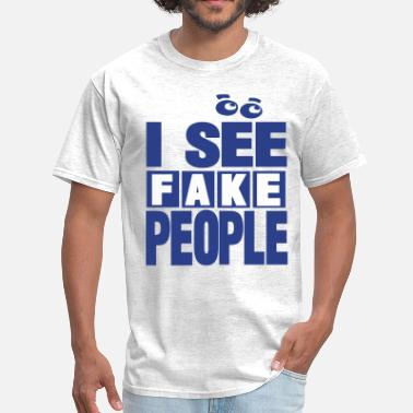 Fake People I SEE FAKE PEOPLE - Men's T-Shirt