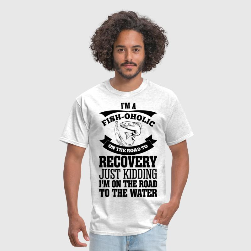 I'm A Fish-oholic On The Road To Recovery - Men's T-Shirt